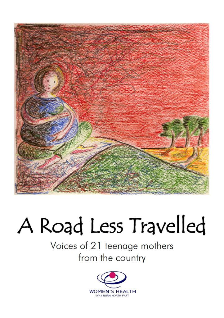 "The front cover of the ""A Road Less Travelled"" report reflecting the experience of teenage mothers from rural Victoria"